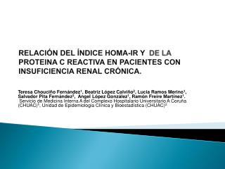 RELACI N DEL  NDICE HOMA-IR Y  DE LA PROTEINA C REACTIVA EN PACIENTES CON INSUFICIENCIA RENAL CR NICA.