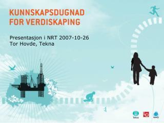 Presentasjon i NRT 2007-10-26 Tor Hovde, Tekna