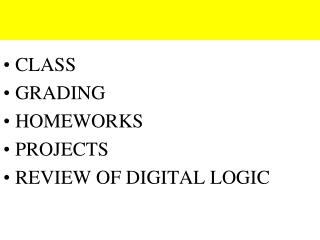 CLASS GRADING  HOMEWORKS PROJECTS REVIEW OF DIGITAL LOGIC