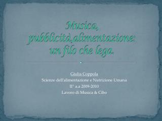 Giulia Coppola Scienze dell alimentazione e Nutrizione Umana II  a.a 2009-2010 Lavoro di Musica  Cibo