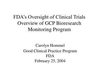 FDA s Oversight of Clinical Trials Overview of GCP Bioresearch Monitoring Program