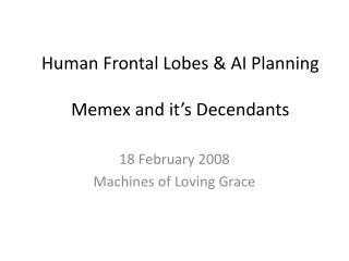 Human Frontal Lobes  AI Planning  Memex and it s Decendants