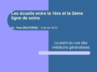 Les  cueils entre la 1 re et la 2 me  ligne de soins  Dr. Yves DELFORGE -  6 f vrier 2010