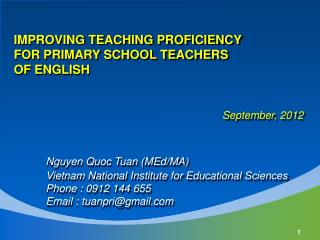 IMPROVING TEACHING PROFICIENCY  FOR PRIMARY SCHOOL TEACHERS  OF ENGLISH           September, 2012   Nguyen Quoc Tuan MEd