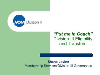 """Put me in Coach""  Division III Eligibility and Transfers"