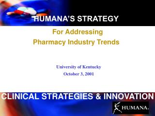 HUMANA S STRATEGY  For Addressing  Pharmacy Industry Trends