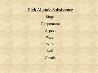 High Altitude SubsistenceSlopeTemperatureAspectWaterWindSoilClouds