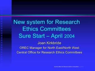 New system for Research Ethics Committees Sure Start   April 2004