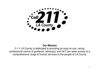 Our Mission 2-1-1 LA County is dedicated to providing an easy-to-use, caring, professional source of guidance, advocacy,