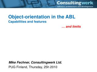 Mike Fechner, Consultingwerk Ltd. PUG Finland, Thursday, 25h 2010