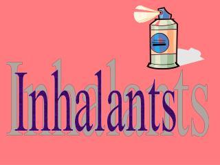 Inhalants