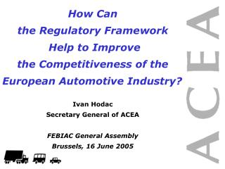 How Can  the Regulatory Framework  Help to Improve  the Competitiveness of the  European Automotive Industry   Ivan Hoda