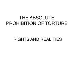 THE ABSOLUTE PROHIBITION OF TORTURE