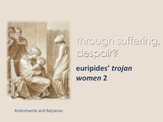 Through suffering, despair