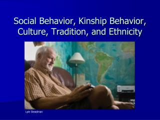 Social Behavior, Kinship Behavior, Culture, Tradition, and Ethnicity