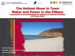 The Hottest Show in Town Water and Power in the Pilbara Presentation to Urban Development Institute of Australia Breakfa