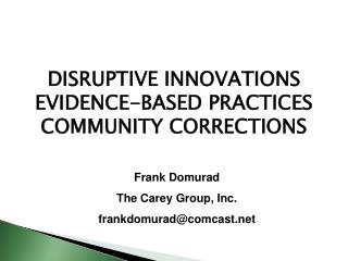 DISRUPTIVE INNOVATIONS EVIDENCE-BASED PRACTICES COMMUNITY CORRECTIONS