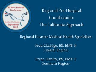 Regional Disaster Medical Health Specialists  Fred Claridge, BS, EMT-P Coastal Region  Bryan Hanley, BS, EMT-P Southern