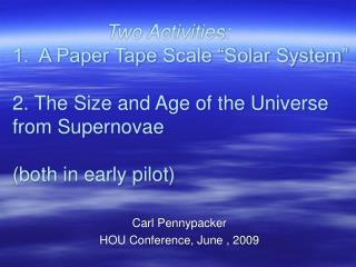 Two Activities: 1.  A Paper Tape Scale  Solar System    2. The Size and Age of the Universe from Supernovae  both in ear