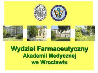 Wydzial Farmaceutyczny  Akademii Medycznej we Wroclawiu od 1 pazdziernika 2006r. rozpoczal ksztalcenie student w kierunk