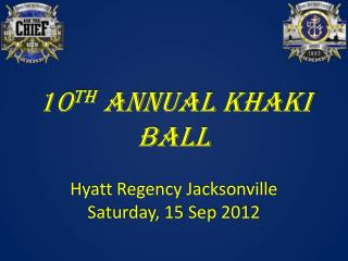 10th ANNUAL KHAKI BALL  Hyatt Regency Jacksonville Saturday, 15 Sep 2012