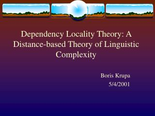 Dependency Locality Theory: A Distance-based Theory of Linguistic Complexity