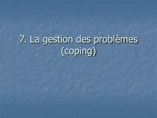 7. La gestion des probl mes coping