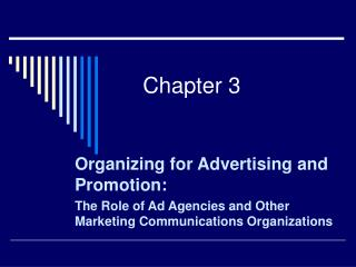 Organizing for Advertising and Promotion: The Role of Ad Agencies and Other Marketing Communications Organizations