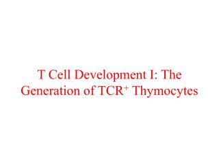 T Cell Development I: The Generation of TCR Thymocytes