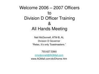 Welcome 2006   2007 Officers to Division D Officer Training  All Hands Meeting