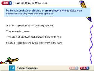 Mathematicians have established an order of operations to evaluate an expression involving more than one operation.