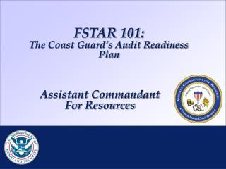 FSTAR 101: The Coast Guard s Audit Readiness Plan