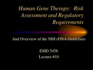 Human Gene Therapy:  Risk Assessment and Regulatory Requirements