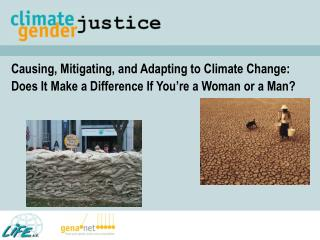 Causing, Mitigating, and Adapting to Climate Change:  Does It Make a Difference If You re a Woman or a Man