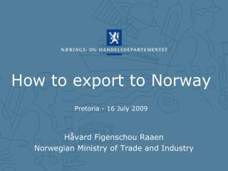 How to export to Norway  Pretoria - 16 July 2009