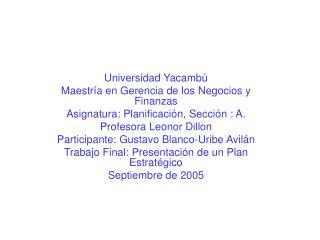 Universidad Yacamb  Maestr a en Gerencia de los Negocios y Finanzas Asignatura: Planificaci n, Secci n : A. Profesora Le