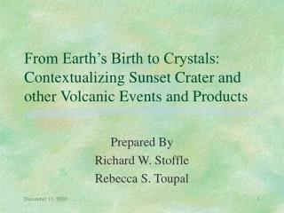 From Earth s Birth to Crystals: Contextualizing Sunset Crater and other Volcanic Events and Products