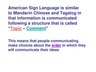 American Sign Language is similar to Mandarin Chinese and Tagalog in that information is communicated following a struct