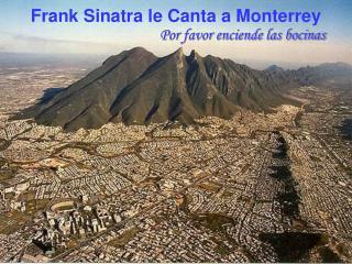 Frank Sinatra le Canta a Monterrey