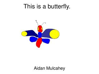 This is a butterfly.