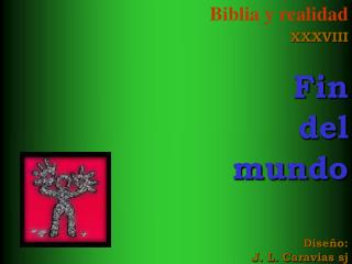 Biblia y realidad XXXVIII  Fin del  mundo    Dise o: J. L. Caravias sj