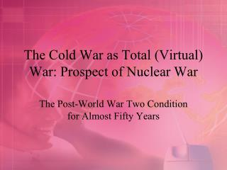 The Cold War as Total Virtual War: Prospect of Nuclear War