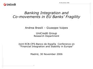 Banking Integration and  Co-movements in EU Banks  Fragility   Andrea Brasili   Giuseppe Vulpes  UniCredit Group Researc