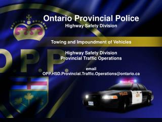 Ontario Provincial Police  Highway Safety Division   Towing and Impoundment of Vehicles  Highway Safety Division  Provin