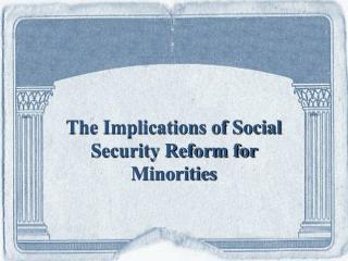 The Implications of Social Security Reform for Minorities