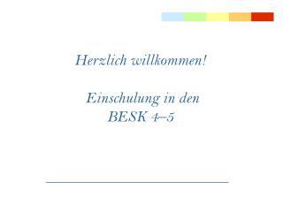 Herzlich willkommen    Einschulung in den  BESK 4 5
