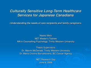 Culturally Sensitive Long-Term Healthcare Services for Japanese Canadians  -Understanding the needs of care recipients a