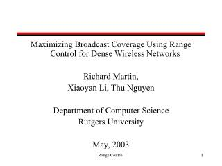 Maximizing Broadcast Coverage Using Range Control for Dense Wireless Networks   Richard Martin,   Xiaoyan Li, Thu Nguyen