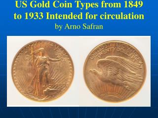 US Gold Coin Types from 1849 to 1933 Intended for circulation by Arno Safran