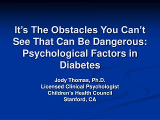 It s The Obstacles You Can t See That Can Be Dangerous:   Psychological Factors in Diabetes